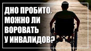 Дно пробито. Можно ли воровать у инвалидов? (открытый микрофон)