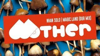 MOTHER046: Nhan Solo - Magic Land (Dub Mix)