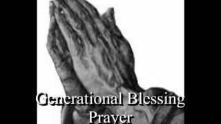 A prayer for generational curses: ( Generational Blessing prayer)