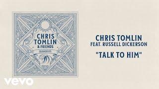 Chris Tomlin Talk To Him