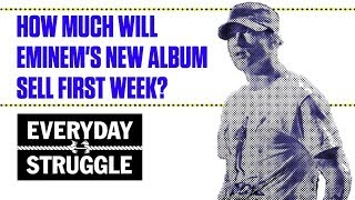 How Much Will <b>Eminem</b>s New Album Sell First Week   Everyday Struggle