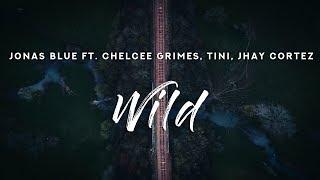 Jonas Blue   Wild (Lyrics) Ft. Chelcee Grimes, TINI, Jhay Cortez