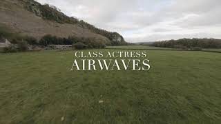 "Class Actress – ""Airwaves"""