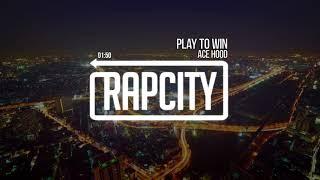 Ace Hood - Play To Win