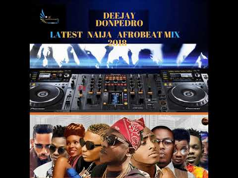 Download 2018 LATEST NAIJA & GHANA AFROBEAT MIX | DJ