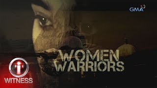 I-Witness: Women Warriors, Dokumentaryo Ni Sandra Aguinaldo (Full Episode)