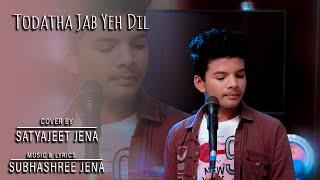 Toda Tha Jab Yeh Dil || Satyajeet Jena || Cover - YouTube