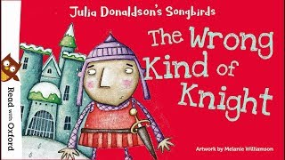 Story time   The Wrong Kind of Knight by Julia Donaldson   Oxford Owl