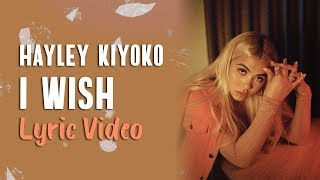 Hayley Kiyoko - I Wish (LYRICS)