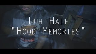 Luh Half - Hood Memories (Official Video) Shot By @RelaxFilms