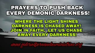 Prayers to Push back Darkness and Dark Clouds by Fire and By Force!