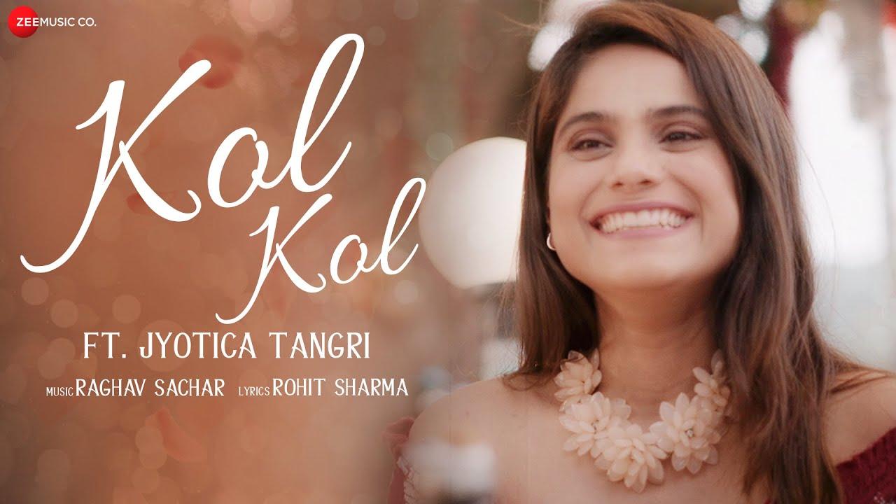 Kol Kol Song Lyrics Featuring Jyotica Tangri (Raghav Sachar, Rohit Sharma)