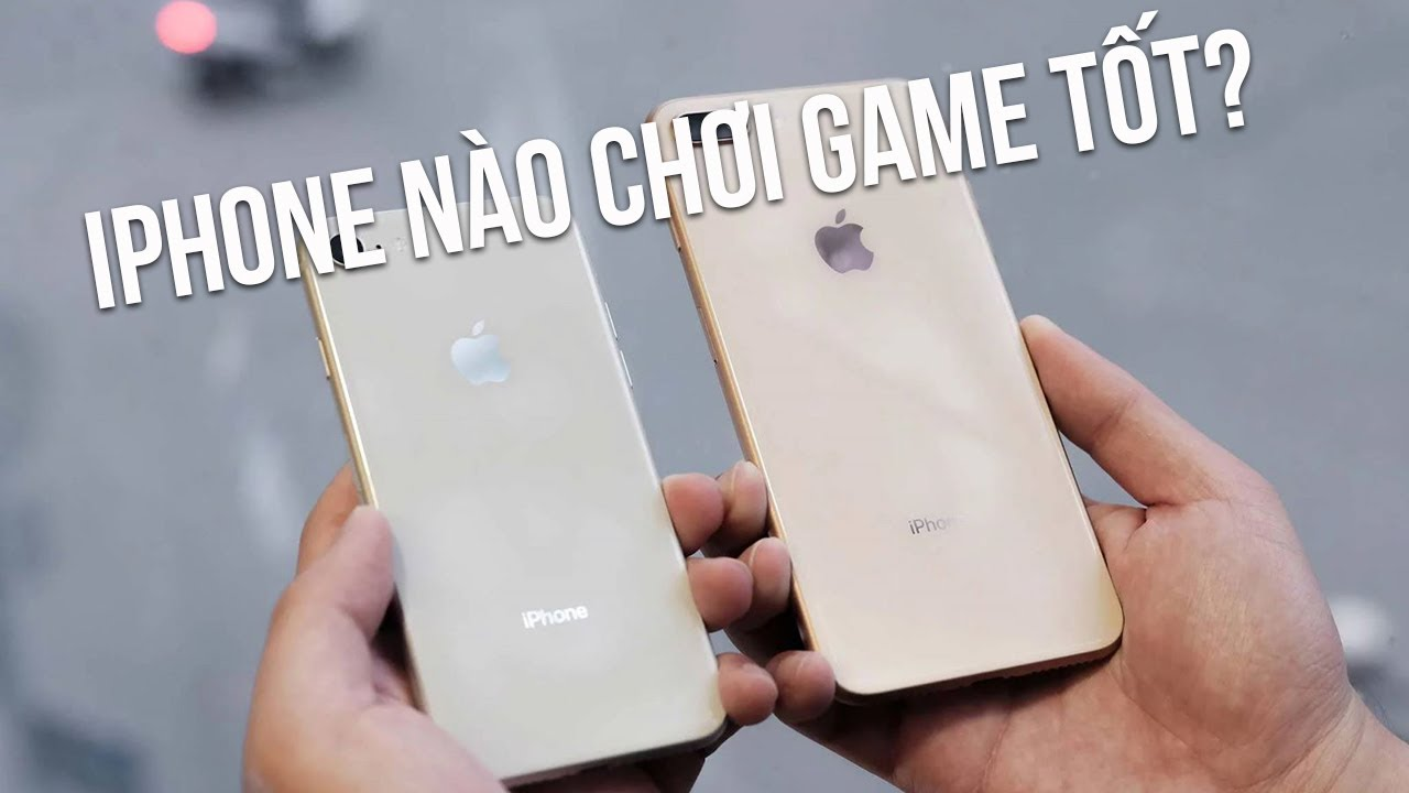 iPhone nào chơi game tốt, giá bao nhiêu?
