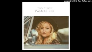 Palmer Lee - Too Close (Full)