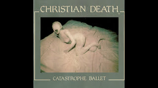 Christian Death - Catastrophe Ballet (Full Album)