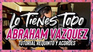 LO TIENES TODO   Abraham Vazquez   Tutorial   REQUINTO   Acordes  Guitarra