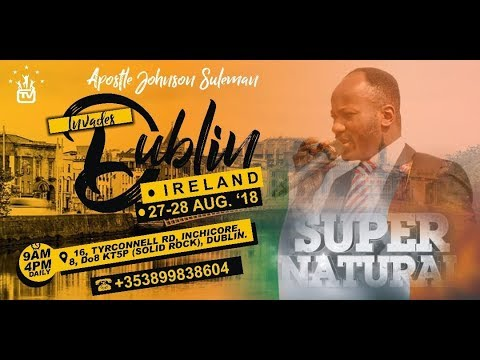 The Supernatural - DUBLIN, IRELAND, Day 2 Evening with Apostle Johnson Suleman
