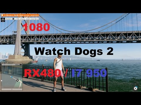Watch Dogs 2 : RX 480 / I7 950 / Socket 1366 / Frame rate test