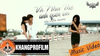 [ MV ] VÀ NHƯ THẾ ANH QUÊN EM | LÂM CHẤN KHANG