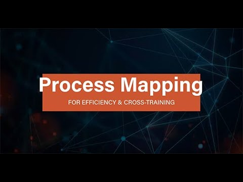 Process Mapping for Efficiency and Cross-Training Webinar ...