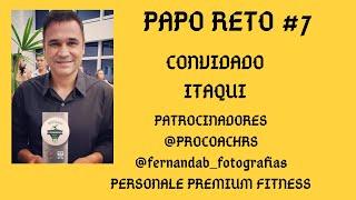 PAPO RETO #7 COM O CONVIDADO ITAQUI