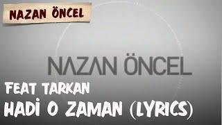 Nazan Öncel Feat Tarkan - Hadi O Zaman (Lyrics | Şarkı Sözleri)