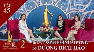 PHỤ NỮ QUYỀN NĂNG II Tập 45 Diễn viên Phương Hằng & Doanh nhân Dương Bích Hảo