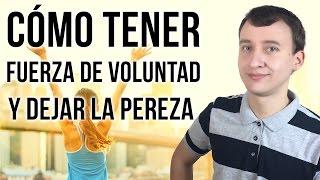 Video: Cómo Tener Fuerza De Voluntad Y Dejar La Pereza