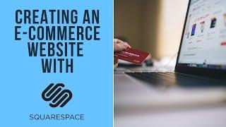 Building an E-Commerce Website | Squarespace  | Squarespace Templates | Ecommerce Website Design