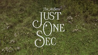 "The Antlers – ""Just One Sec"""