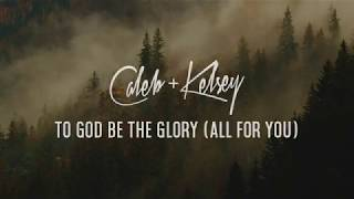 To God Be The Glory (All For You)