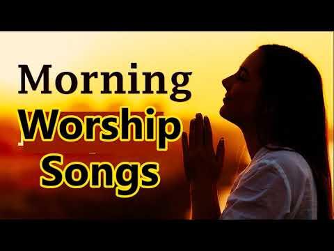 Morning Worship Songs  Gospel Music Praise and worship Christian songs