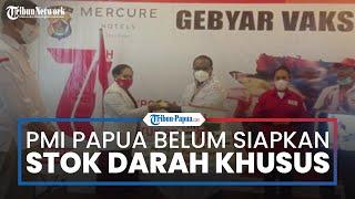PMI Papua Belum Siapkan Stok Darah Khusus untuk PON XX Papua 2021
