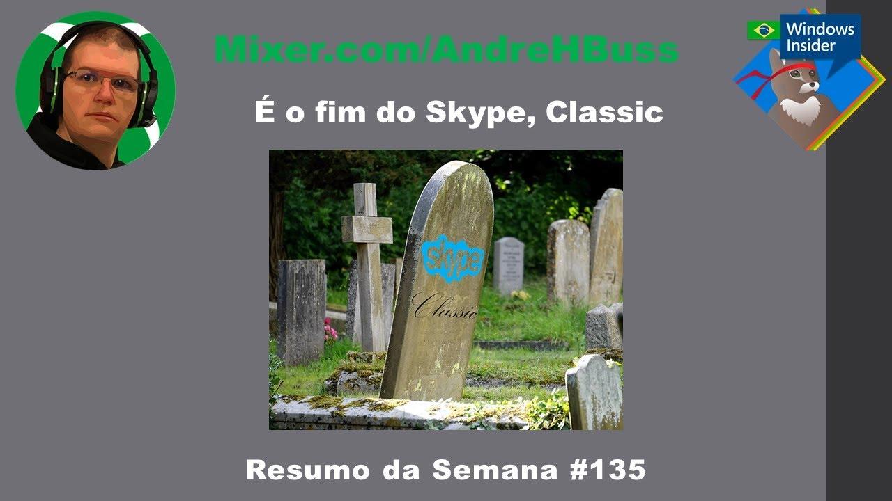 É o fim do Skype, Classic #135 Resumo da Semana