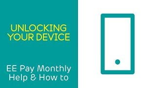 EE Pay Monthly Help & How To: Unlocking Your Device