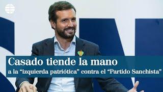 """Casado tiende la mano a la """"izquierda patriótica"""" contra el """"Partido Sanchista"""""""