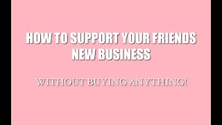 5 ways to support your friend's new business (without buying anything).
