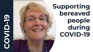 Supporting Bereaved People during COVID-19