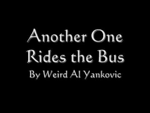 "Another One Rides the Bus performed by ""Weird Al"" Yankovic"