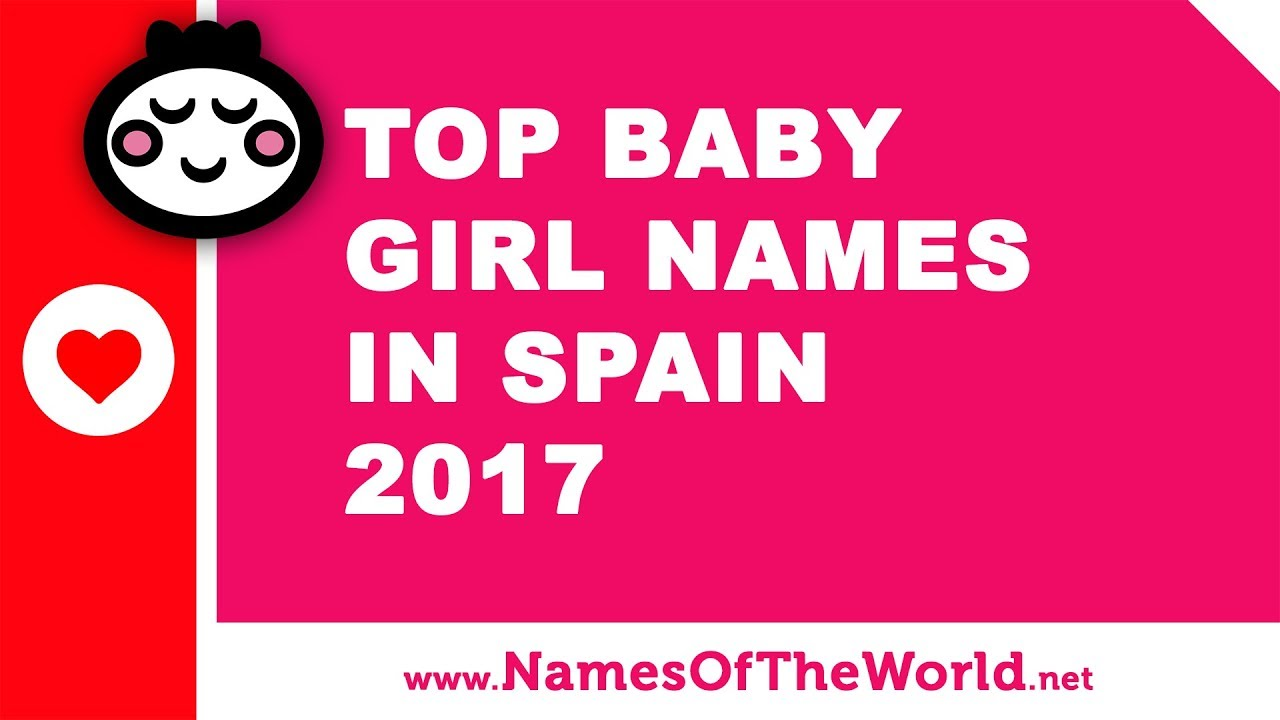 Top 10 baby girl names in Spain 2017 - the best baby names - www.namesoftheworld.net