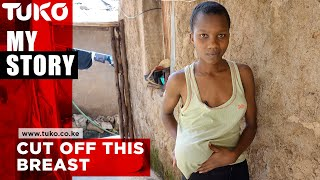 Please cut off this breast - Sharon Atieno | Tuko TV | My Story