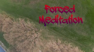 Forced Meditation #FPV #DJI #ACRO