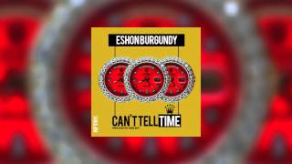 Eshon Burgundy - Can't Tell Time (Produced by Agee Boy) [Official Audio]