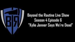BtR Show - S04E06 – Kylie Jenner Says We're Dead
