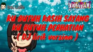 DJ Aku Butuh Kasih Sayang Kubutuh Perhatian  Lirik Version