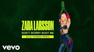 Zara Larsson - Don't Worry Bout Me (Alle Farben Remix - Audio)
