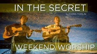 In The Secret  - Chris Tomlin/Vineyard (Weekend Worship)
