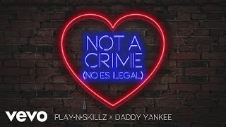 Play-N-Skillz, Daddy Yankee - Not a Crime (No Es Ilegal)[English Version - Cover Audio]