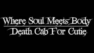 """Where Soul Meets Body"" - Death Cab for Cutie"