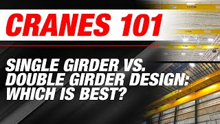 Overhead Cranes: Single Girder Vs Double Girder Design - Which Is Best?